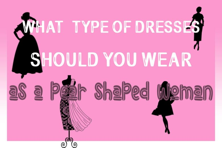 What Type of Dress Suits a Pear Shaped Body