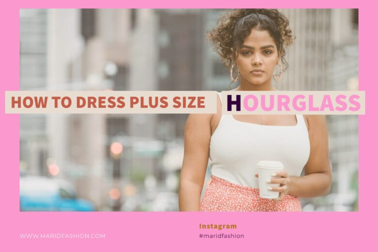 How To Dress Plus Size Hourglass